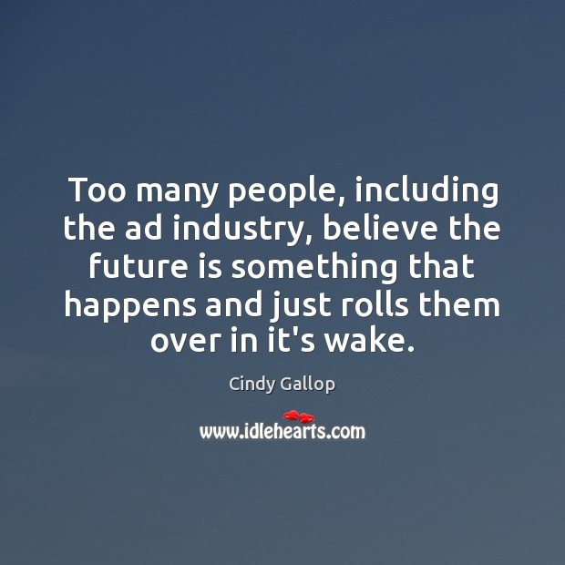 Too many people, including the ad industry, believe the future is something Image