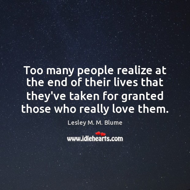 Too many people realize at the end of their lives that they've Image