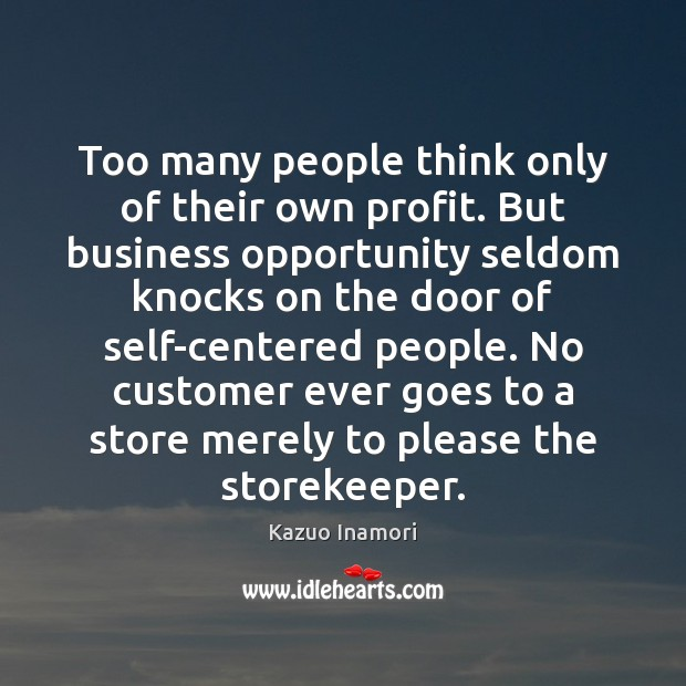 Too many people think only of their own profit. But business opportunity Image