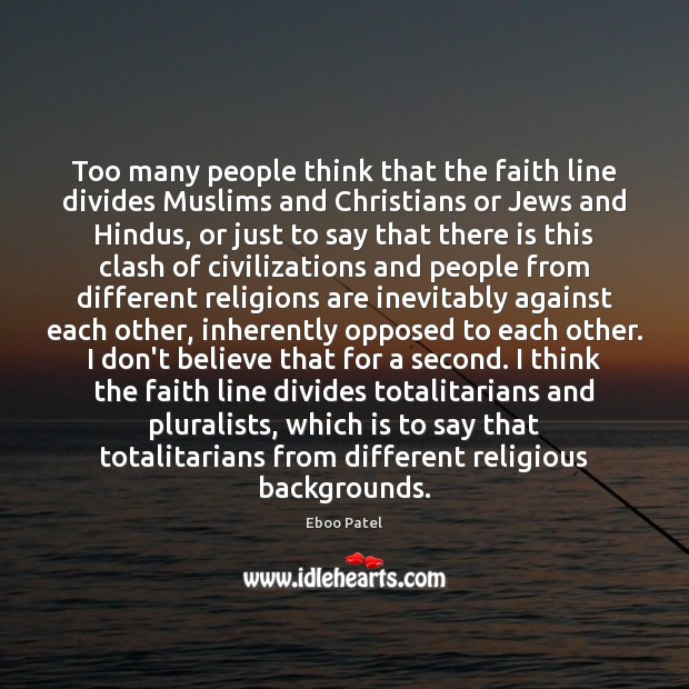 Image, Too many people think that the faith line divides Muslims and Christians