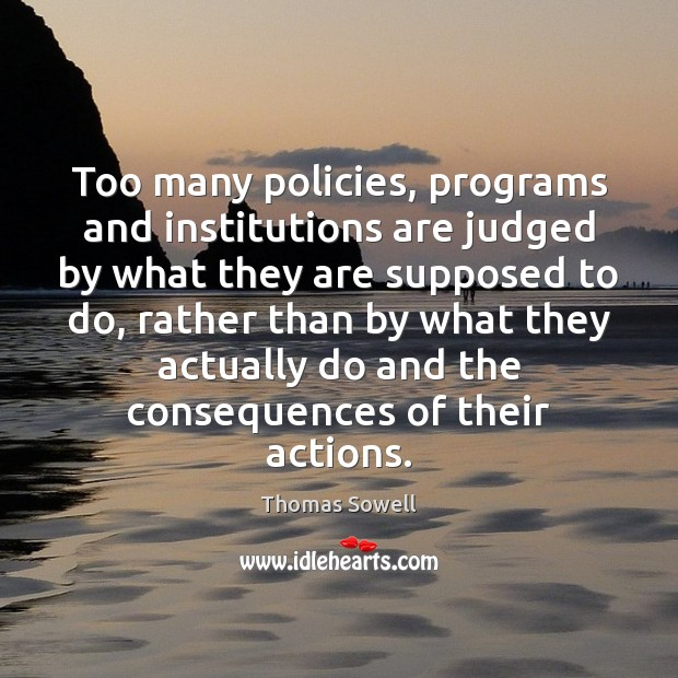 Image, Too many policies, programs and institutions are judged by what they are