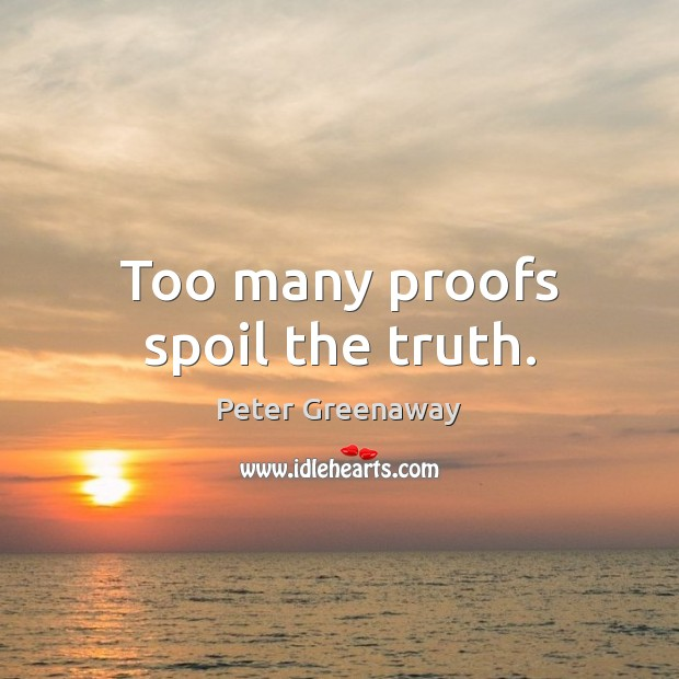 Too many proofs spoil the truth. Image