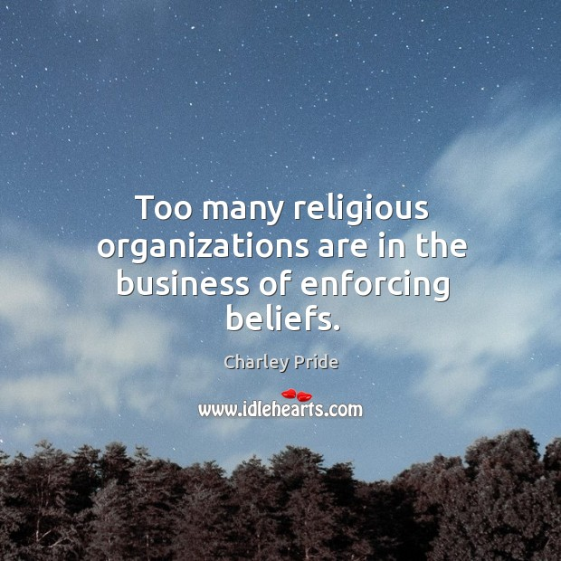 Too many religious organizations are in the business of enforcing beliefs. Image