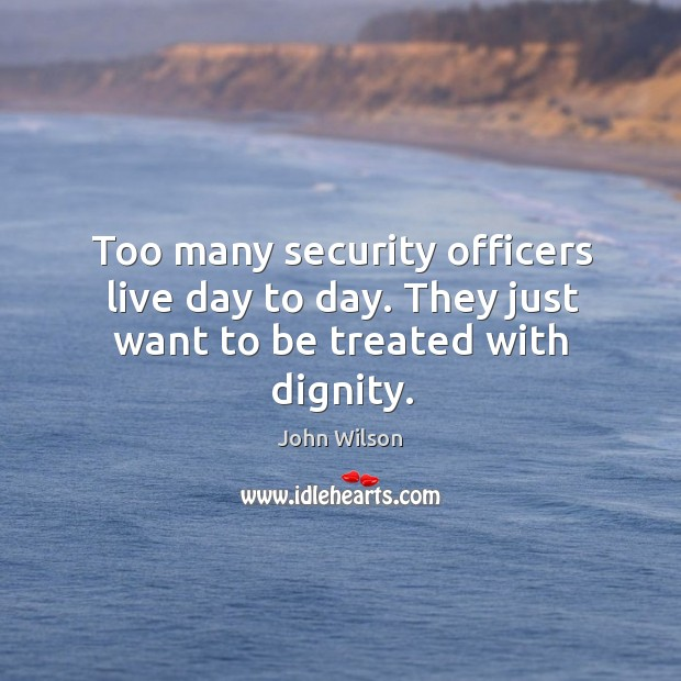 Too many security officers live day to day. They just want to be treated with dignity. Image