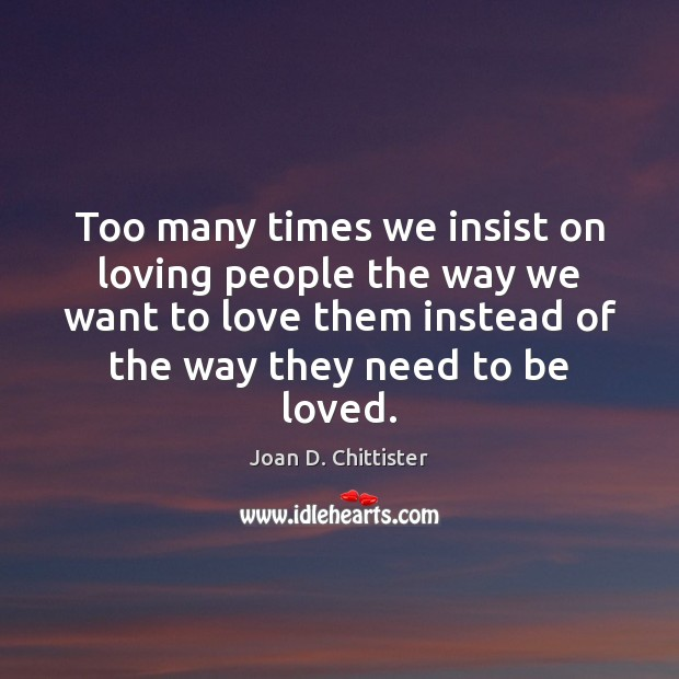 Image, Too many times we insist on loving people the way we want