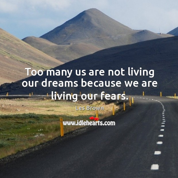 Image, Too many us are not living our dreams because we are living our fears.