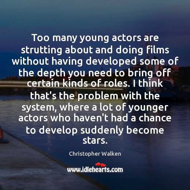 Image, Too many young actors are strutting about and doing films without having