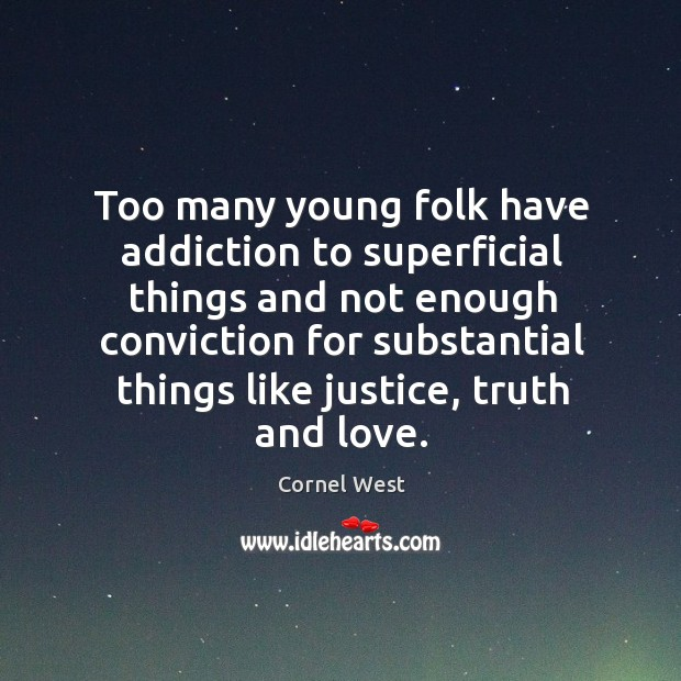 Image, Too many young folk have addiction to superficial things and not enough conviction