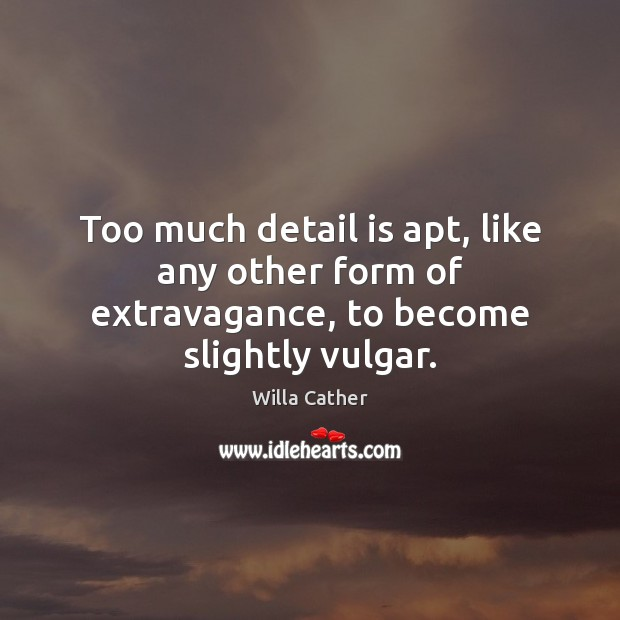 Image, Too much detail is apt, like any other form of extravagance, to become slightly vulgar.