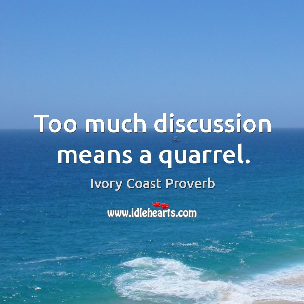 Too much discussion means a quarrel. Ivory Coast Proverbs Image