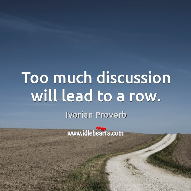 Too much discussion will lead to a row. Ivorian Proverbs Image