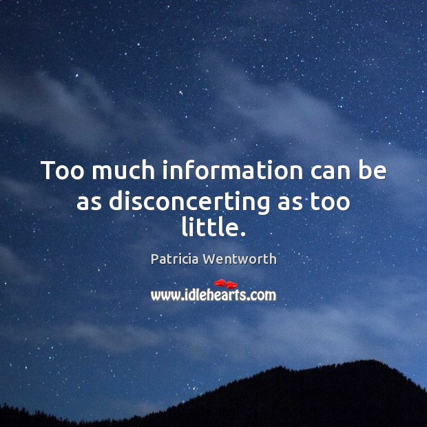 Too much information can be as disconcerting as too little. Image