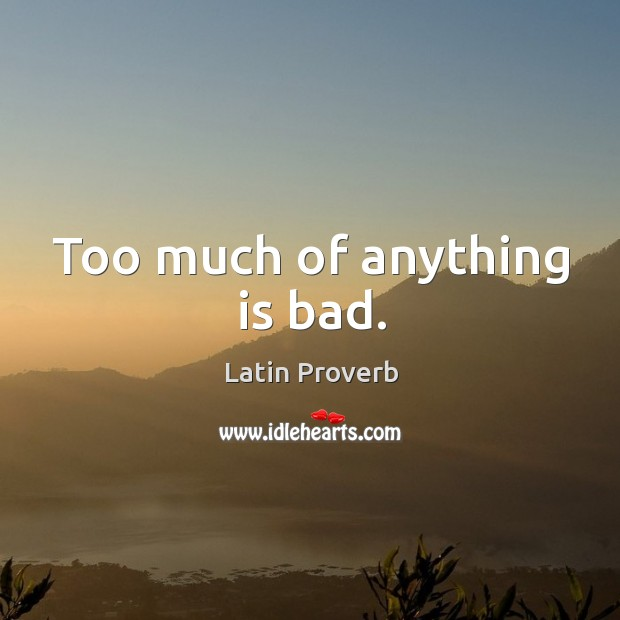 Image, Too much of anything is bad.