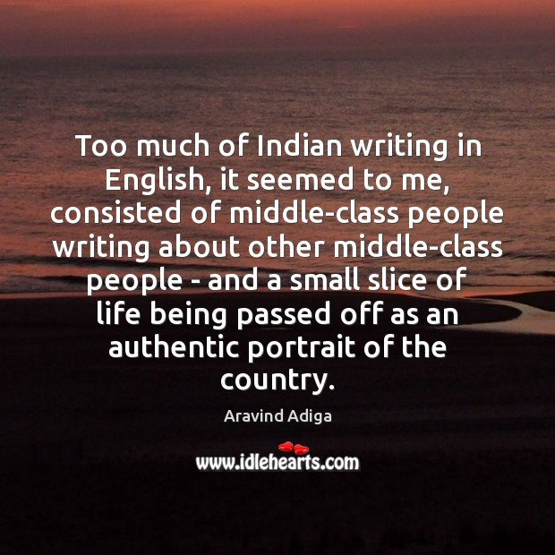 Too much of Indian writing in English, it seemed to me, consisted Image
