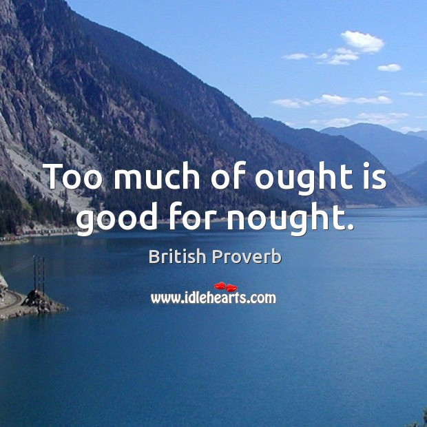 Image, Too much of ought is good for nought.