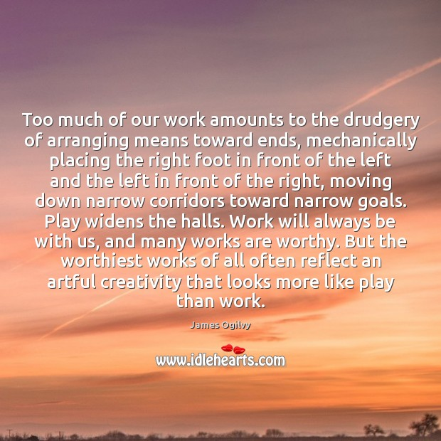 Too much of our work amounts to the drudgery of arranging means Image