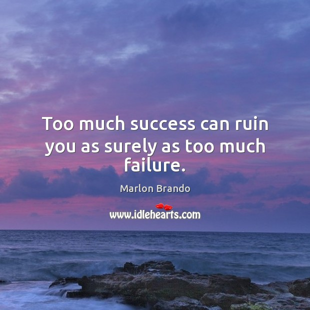 Marlon Brando Picture Quote image saying: Too much success can ruin you as surely as too much failure.