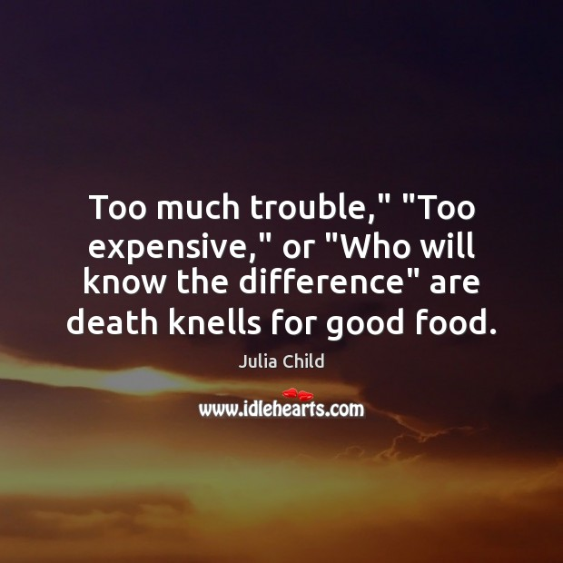 """Image, Too much trouble,"""" """"Too expensive,"""" or """"Who will know the difference"""" are"""