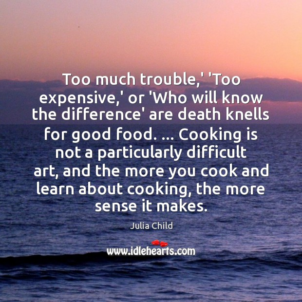 Too much trouble,' 'Too expensive,' or 'Who will know the Cooking Quotes Image