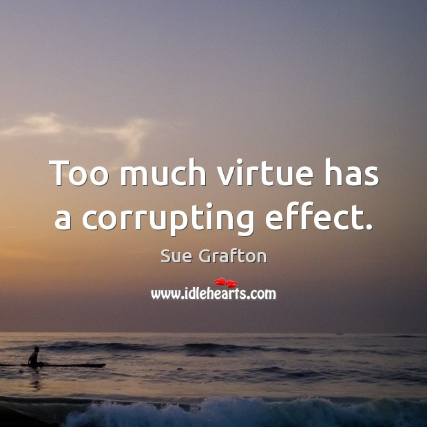 Image, Too much virtue has a corrupting effect.