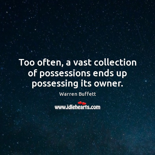 Too often, a vast collection of possessions ends up possessing its owner. Warren Buffett Picture Quote