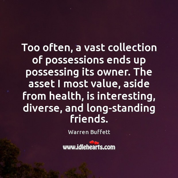Too often, a vast collection of possessions ends up possessing its owner. Image
