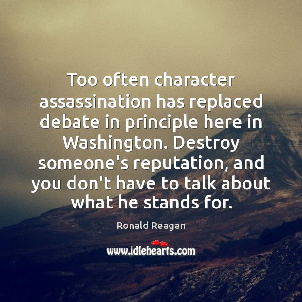 Image, Too often character assassination has replaced debate in principle here in Washington.