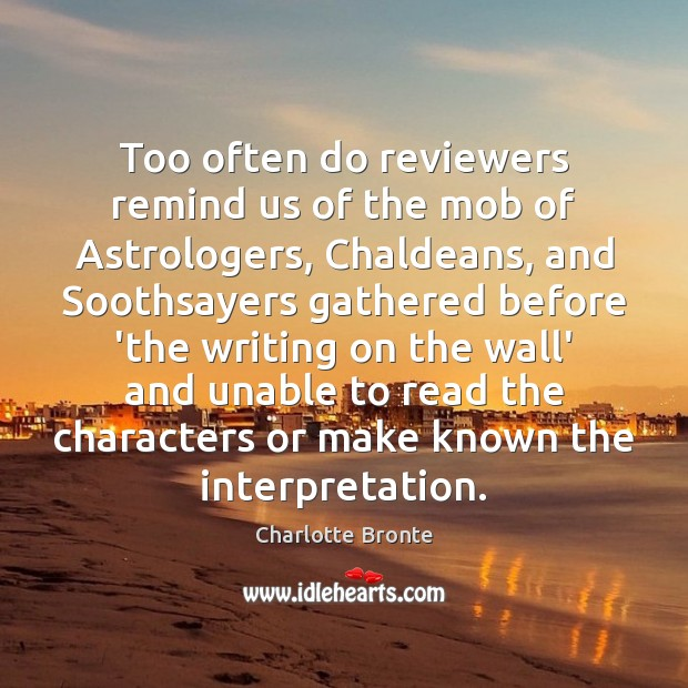 Image, Too often do reviewers remind us of the mob of Astrologers, Chaldeans,