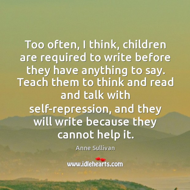 Image, Too often, I think, children are required to write before they have anything to say.
