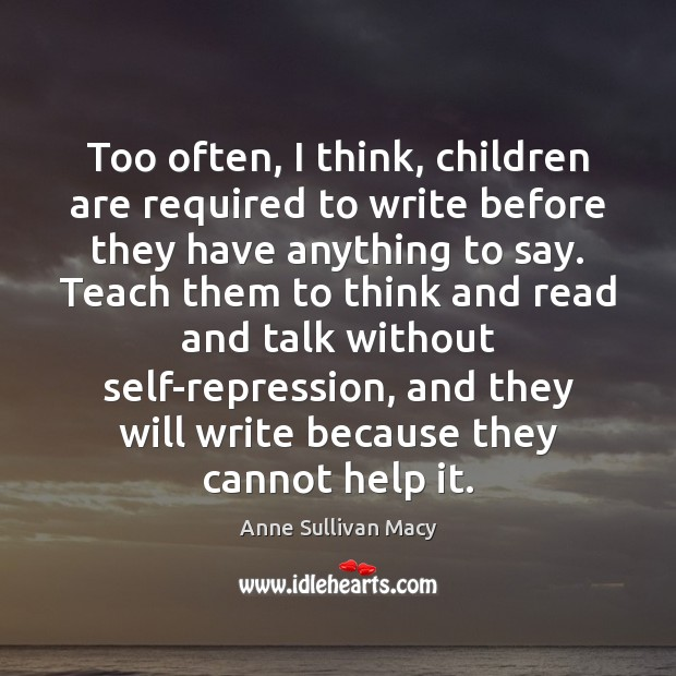 Image, Too often, I think, children are required to write before they have