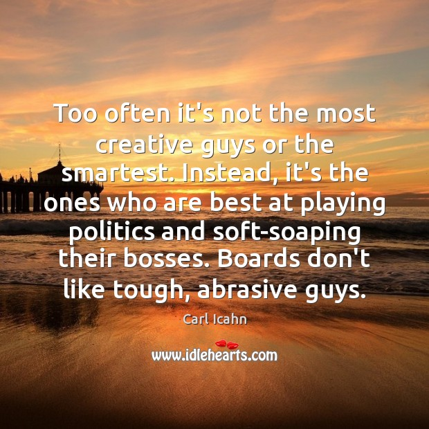 Too often it's not the most creative guys or the smartest. Instead, Image
