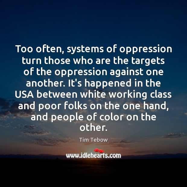Too often, systems of oppression turn those who are the targets of Tim Tebow Picture Quote