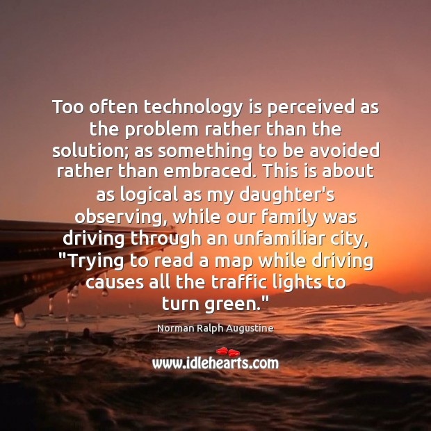 Too often technology is perceived as the problem rather than the solution; Technology Quotes Image