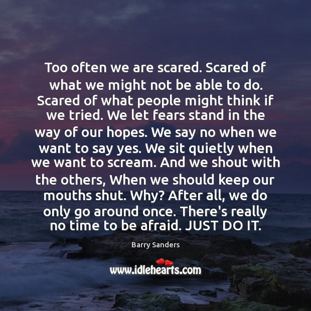 Too often we are scared. Scared of what we might not be Image