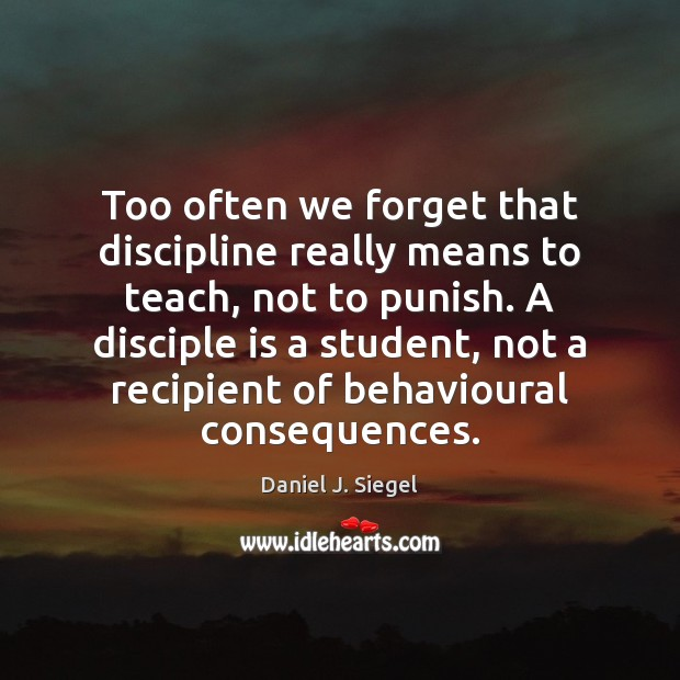 Too often we forget that discipline really means to teach, not to Image