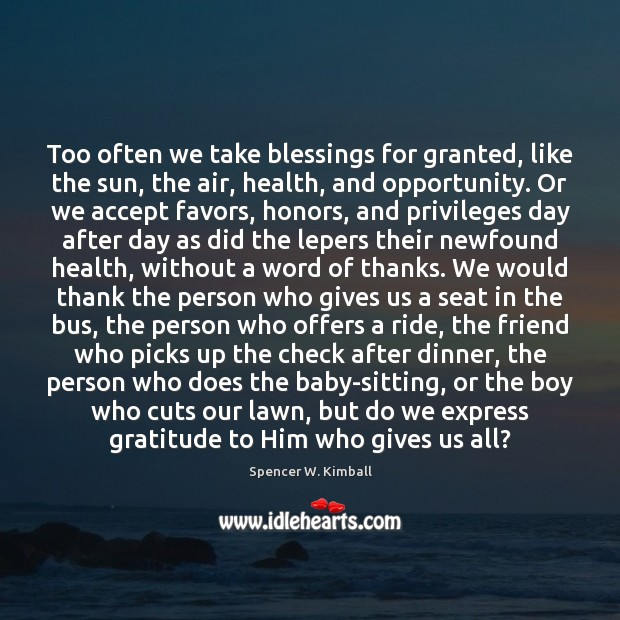 Too often we take blessings for granted, like the sun, the air, Spencer W. Kimball Picture Quote