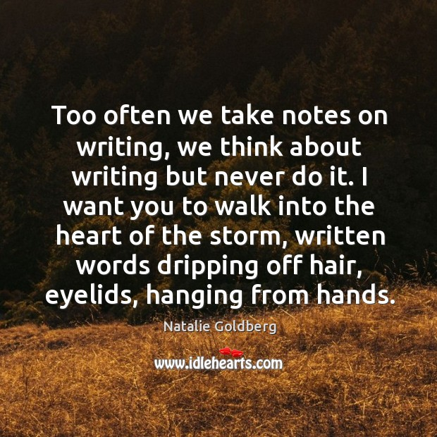 Too often we take notes on writing, we think about writing but Image