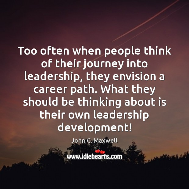 Image, Too often when people think of their journey into leadership, they envision