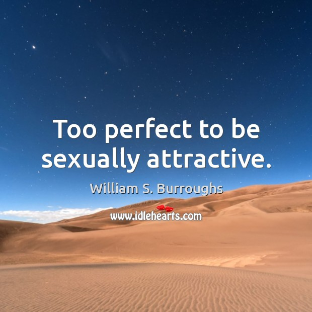 Image, Too perfect to be sexually attractive.