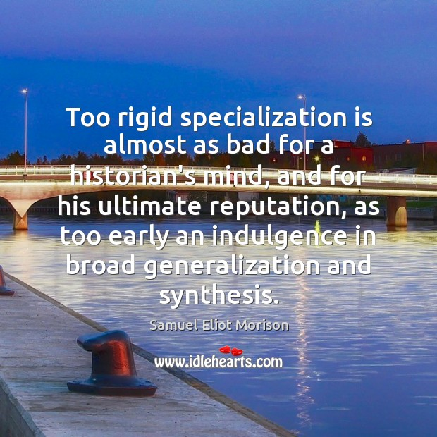 Too rigid specialization is almost as bad for a historian's mind, and Image