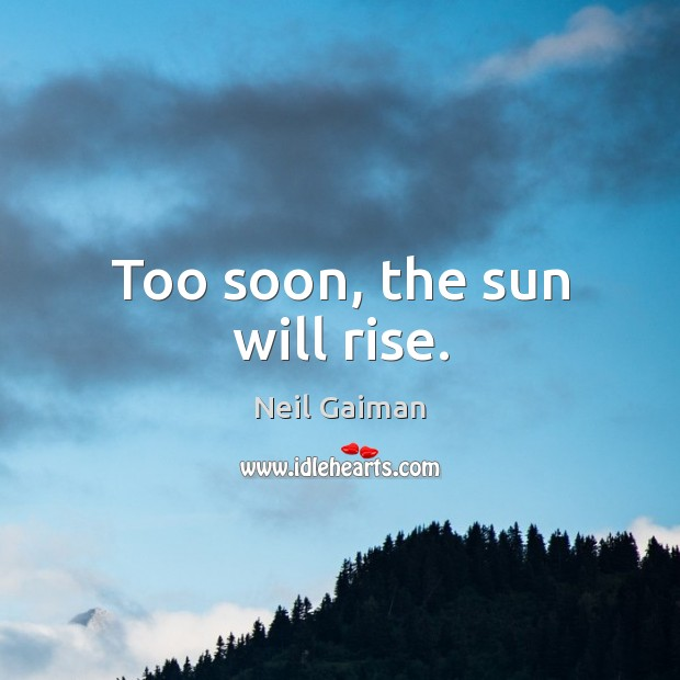 Too soon, the sun will rise. Image