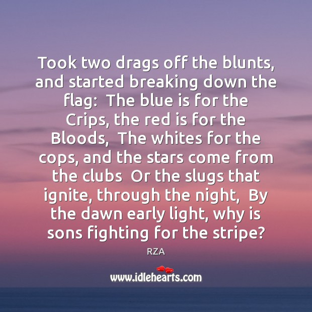 Image, Took two drags off the blunts, and started breaking down the flag: