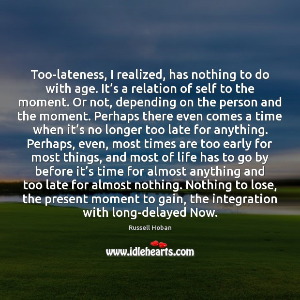 Too-lateness, I realized, has nothing to do with age. It's a Image