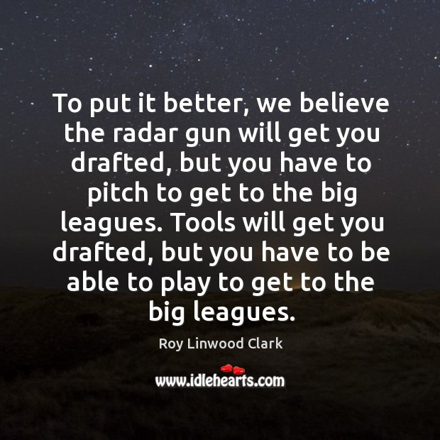 Tools will get you drafted, but you have to be able to play to get to the big leagues. Image