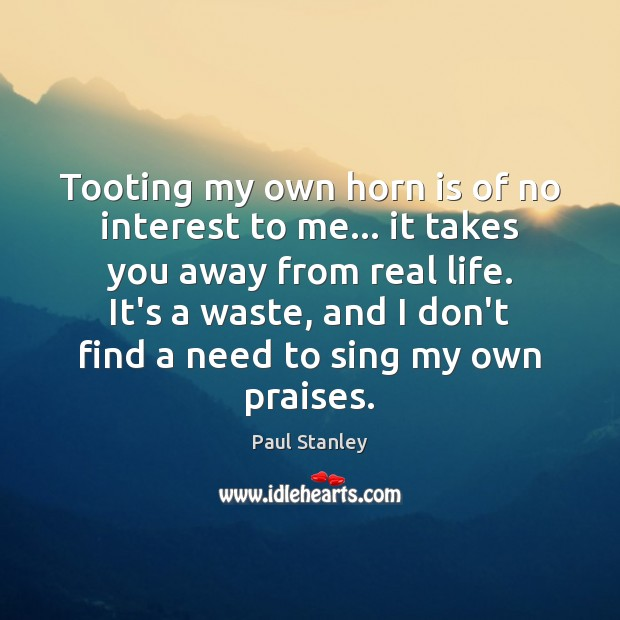 Tooting my own horn is of no interest to me… it takes Paul Stanley Picture Quote