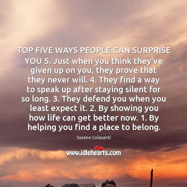 TOP FIVE WAYS PEOPLE CAN SURPRISE YOU 5. Just when you think they' Image
