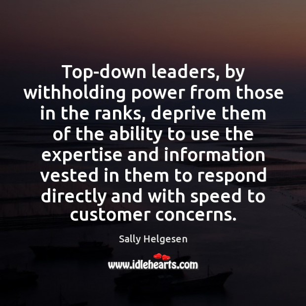 Top-down leaders, by withholding power from those in the ranks, deprive them Image