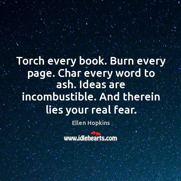 Torch every book. Burn every page. Char every word to ash. Ideas Ellen Hopkins Picture Quote