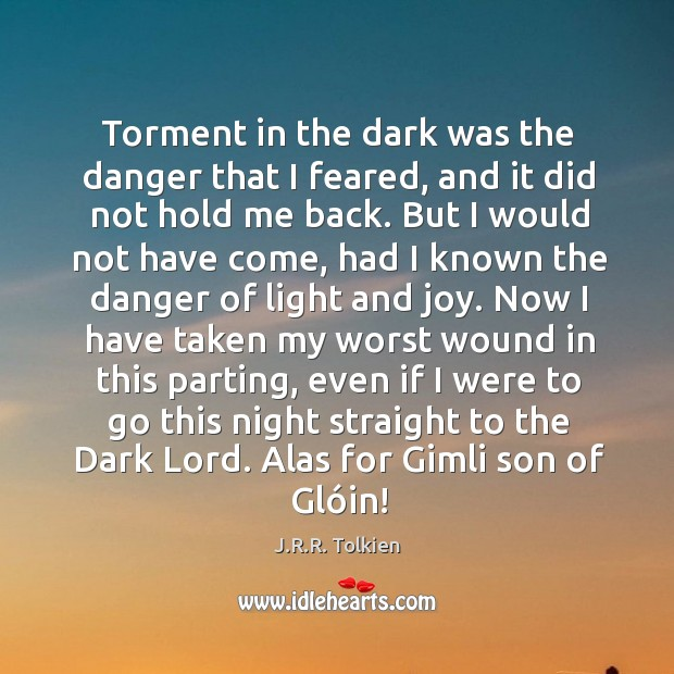 Torment in the dark was the danger that I feared, and it Image