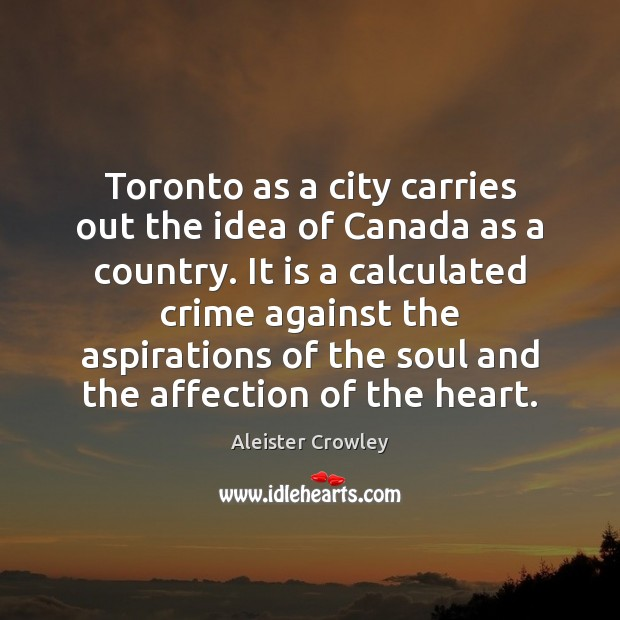 Toronto as a city carries out the idea of Canada as a Aleister Crowley Picture Quote